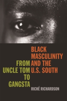 Black Masculinity and the U.S. South : From Uncle Tom to Gangsta, Paperback / softback Book