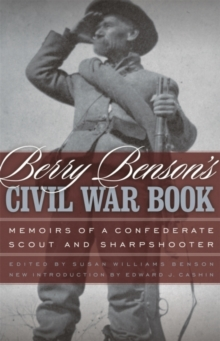 Berry Benson's Civil War Book : Memoirs of a Confederate Scout and Sharpshooter, Paperback / softback Book