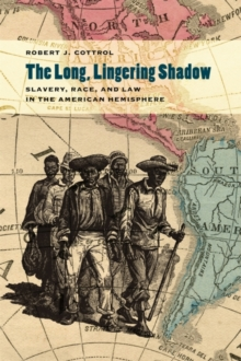 The Long, Lingering Shadow : Slavery, Race, and Law in the American Hemisphere, Hardback Book