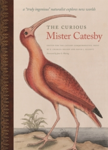 "The Curious Mister Catesby : A """"Truly Ingenious"""" Naturalist Explores New Worlds, Hardback Book"