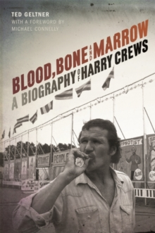 Blood, Bone, and Marrow : A Biography of Harry Crews, Hardback Book