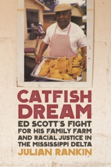 Catfish Dream : Ed Scott's Fight for His Family Farm and Racial Justice in the Mississippi Delta, EPUB eBook