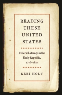Reading These United States : Federal Literacy in the Early Republic, 1776-1830, Hardback Book
