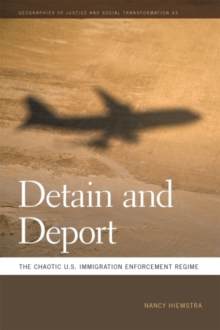 Detain and Deport : The Chaotic U.S. Immigration Enforcement Regime, Hardback Book