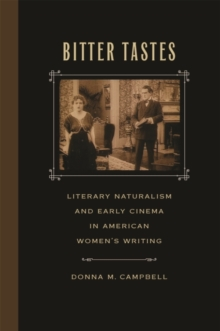 Bitter Tastes : Literary Naturalism and Early Cinema in American Women's Writing, Paperback / softback Book