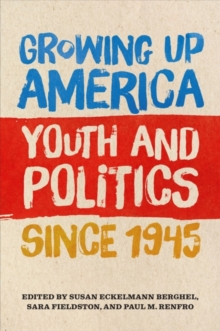 Growing Up America : Youth and Politics since 1945, Paperback / softback Book