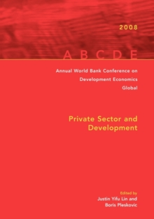 Annual World Bank Conference on Development Economics 2008, Global : Private Sector and Development, Paperback / softback Book
