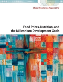 Global Monitoring Report 2012 : Food Prices, Nutrition, and the Millennium Development Goals, Paperback Book