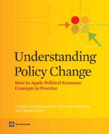 Understanding Policy Change : How to Apply Political Economy Concepts in Practice, Paperback Book