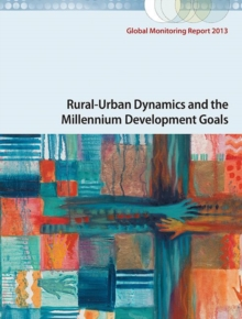 Global Monitoring Report 2013 : Rural-Urban Dynamics and the Millennium Development Goals, Paperback / softback Book