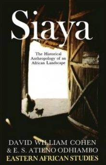 Siaya: the Historical Anthropology of an African Landscape : The Historical Anthropology of an African Landscape, Paperback Book