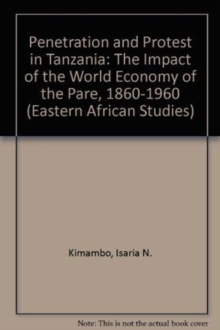 Penetration & Protest in Tanzania : Impact Of World Economy On The Pare, 1860-1960, Hardback Book