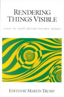 Rendering Things Visible : Essays S African Literary Culture, Paperback / softback Book