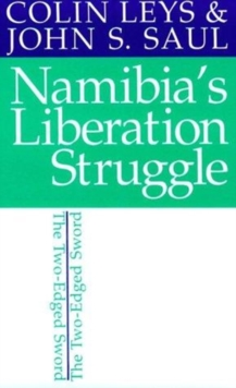 Namibia's Liberation Struggle : The Two-Edged Sword, Paperback Book