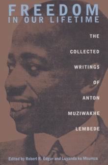 Freedom in Our Lifetime : The Collected Writings of Anton Muziwakhe Lembede, Hardback Book