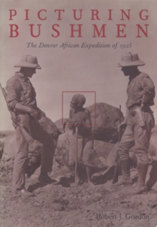 Picturing Bushmen : The Denver African Expedition of 1925, Hardback Book