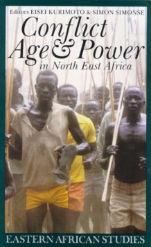 Conflict, Age & Power in North East Africa : Age Systems in Transition, Paperback Book