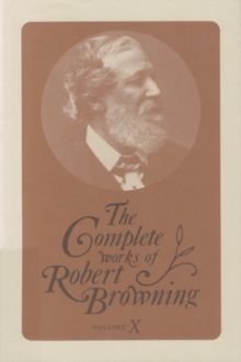 The Complete Works of Robert Browning, Volume X : With Variant Readings and Annotations, Hardback Book