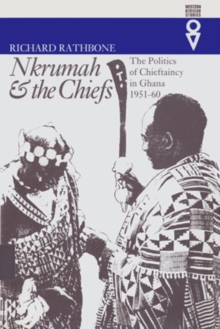 Nkrumah & the Chiefs : The Politics of Chieftaincy in Ghana, 1951-1960, Hardback Book