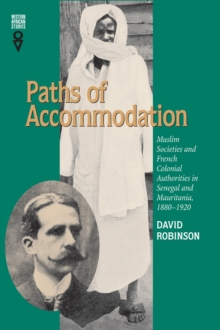 Paths of Accommodation : Muslim Societies and French Colonial Authorities in Senegal and Mauritania, 1880-1920, Hardback Book