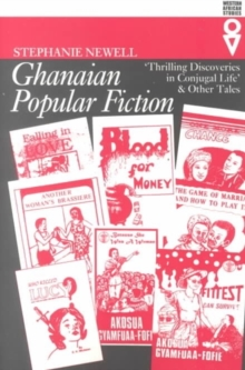 Ghanaian Popular Fiction : Thrilling Discoveries of Conjugal Life, Paperback Book