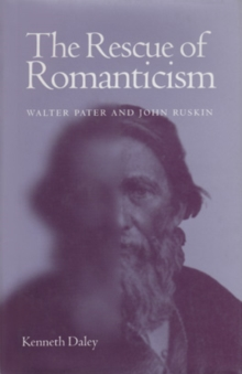 The Rescue of Romanticism : Walter Pater and John Ruskin, Hardback Book