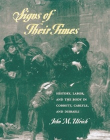 Signs of Their Times : History, Labor, and the Body in Cobbett, Carlyle, and Disraeli, Hardback Book