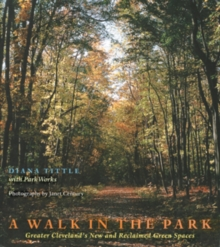 A Walk in the Park : Greater Cleveland's New and Reclaimed Green Spaces, Paperback / softback Book