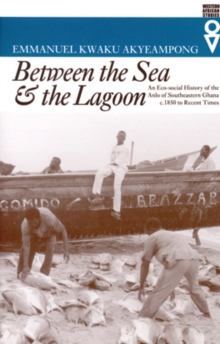 Between the Sea & the Lagoon : An ECO-Social History of the Anlo of Southeastern Ghana : c. 1850 to Recent Times, Paperback Book