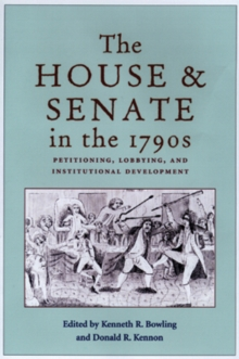 The House and Senate in the 1790s : Petitioning, Lobbying, and Institutional Development, Hardback Book