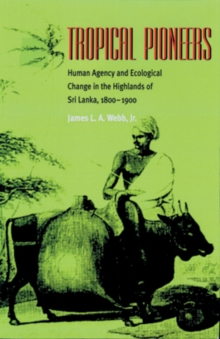 Tropical Pioneers : Human Agency and Ecological Change in the Highlands of Sri Lanka, 1800-1900, Hardback Book