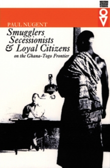 Smugglers, Secessionists, and Loyal Citizens on the Ghana-Togo Frontier : The Life of the Borderlands Since 1914, Hardback Book