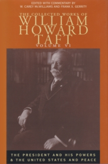 Collected Works Taft, Vol. 6 : President & His Powers & United States & Peace, Hardback Book