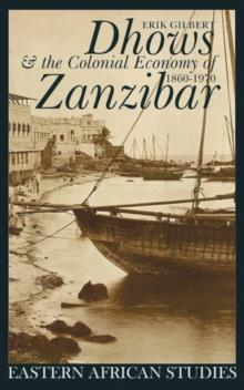 Dhows & Colonial Economy in Zanzibar : 1860-1970, Hardback Book
