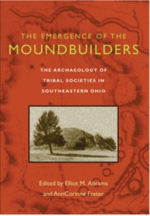 The Emergence of the Moundbuilders : The Archaeology of Tribal Societies in Southeastern Ohio, Hardback Book