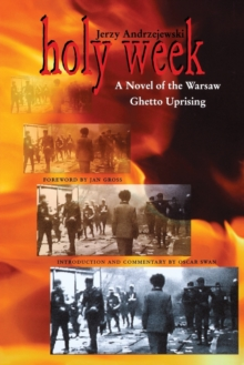 Holy Week : A Novel of the Warsaw Ghetto Uprising, Paperback / softback Book