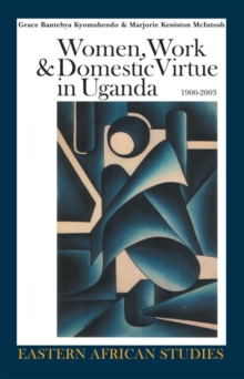 Women, Work & Domestic Virtue in Uganda, 1900-2003, Hardback Book