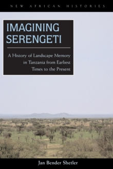 Imagining Serengeti : A History of Landscape Memory in Tanzania from Earliest Times to the Present, Paperback / softback Book
