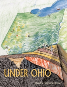 Under Ohio : The Story of Ohio's Rocks and Fossils, Hardback Book