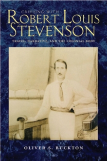Cruising with Robert Louis Stevenson : Travel, Narrative, and the Colonial Body, Hardback Book