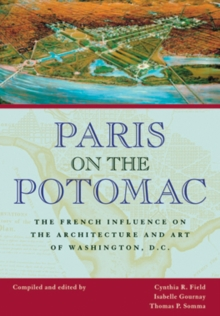 Paris on the Potomac : The French Influence on the Architecture and Art of Washington, D.C., Paperback / softback Book