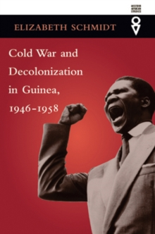 Cold War and Decolonization in Guinea, 1946-1958, Paperback / softback Book
