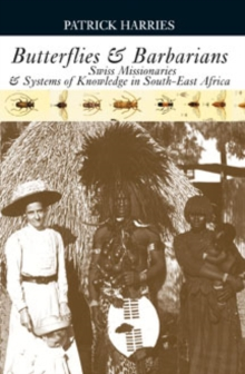 Butterflies & Barbarians : Swiss Missionaries and Systems of Knowledge in South-East Africa, Hardback Book