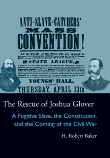 The Rescue of Joshua Glover : A Fugitive Slave, the Constitution, and the Coming of the Civil War, Paperback / softback Book