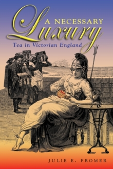 A Necessary Luxury : Tea in Victorian England, Paperback / softback Book