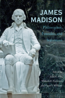 James Madison : Philosopher, Founder, and Statesman, Paperback / softback Book