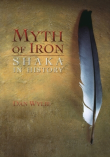 Myth of Iron : Shaka in History, Paperback / softback Book