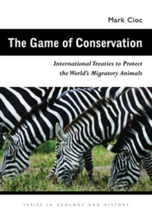The Game of Conservation : International Treaties to Protect the World's Migratory Animals, Hardback Book