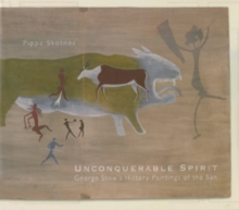 Unconquerable Spirit : George Stow's History Paintings of the San, Hardback Book