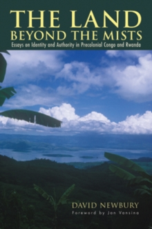 The Land beyond the Mists : Essays on Identity and Authority in Precolonial Congo and Rwanda, Hardback Book